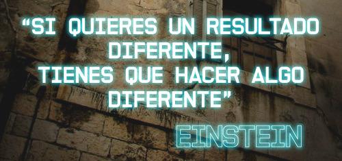 Si quieres un resultado diferente haz algo diferente