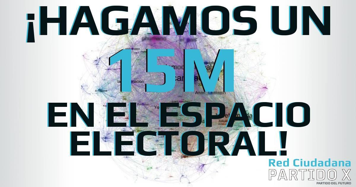 hagamos un 15M en el espacio electoral Red Ciudadana Partido X