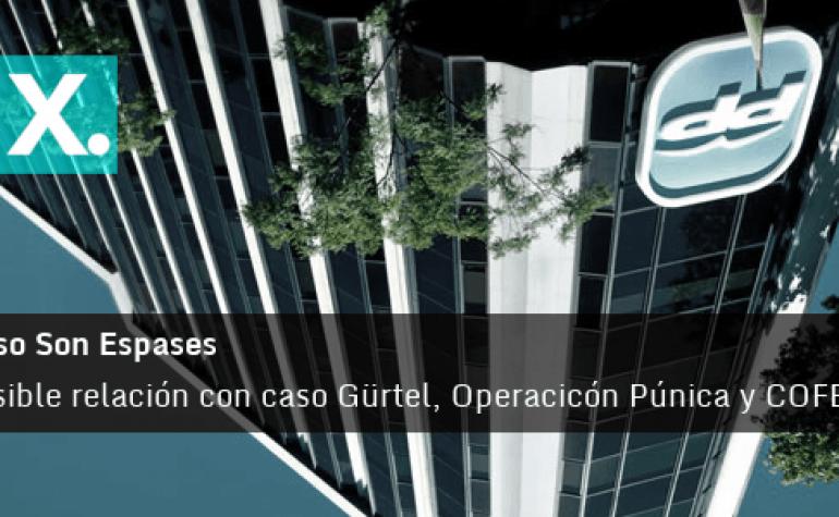 Estudiamos relaciones entre el caso Son Espases y la Operación Púnica, COFELY y Gürtel